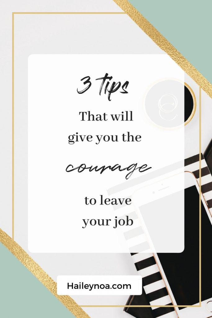 3 tips that will give you the courage to leave your job - 3 tips that will give you the courage to leave your job