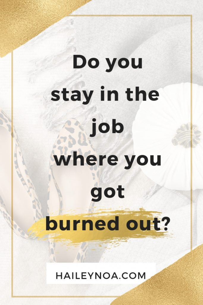 Do you stay in the job where you got burned out?