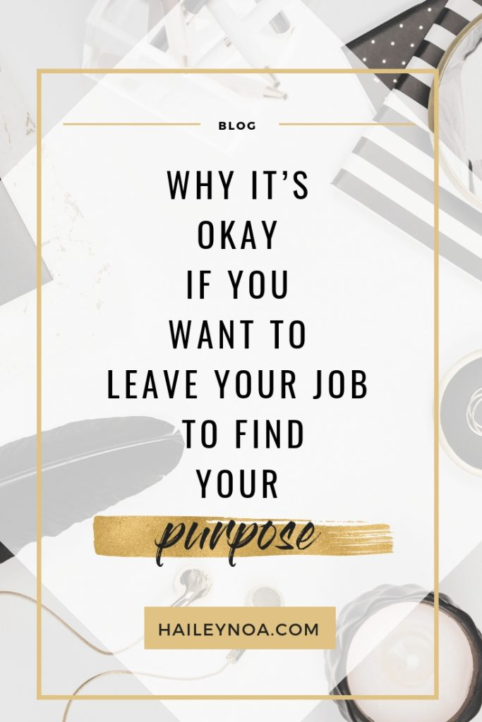 In this article you can read why it's more than okay if you want to leave your job to find your purpose.